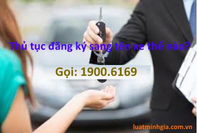 Luật sư tư vấn thủ tục đăng ký sang tên đổi chủ, mua bán xe trực tuyến
